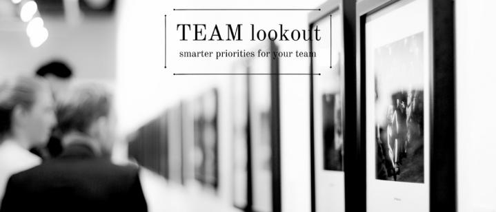 TEAM lookout, smarter priorities for yourteam